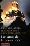 EL TERCER REICH Y LOS JUDÍOS (1933-1939). LOS AÑOS DE LA PERSECUCIÓN - Saul Friedländer
