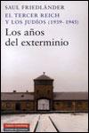 EL TERCER REICH Y LOS JUDÍOS (1939-1945). LOS AÑOS DEL EXTERMINIO - Saul Friedländer