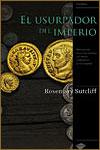 EL USURPADOR DEL IMPERIO - Rosemary Sutcliff
