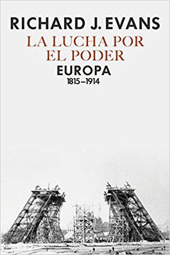 LA LUCHA POR EL PODER: EUROPA 1815-1914 - Richard J. Evans
