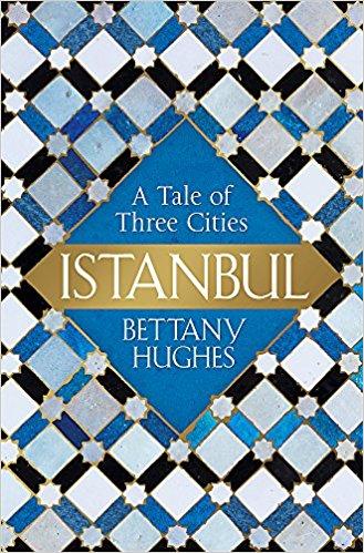ESTAMBUL: LA CIUDAD DE LOS TRES NOMBRES - Bettany Hughes