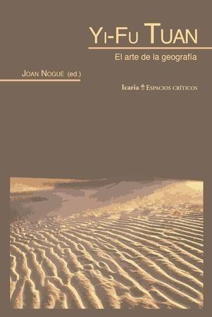 YI-FU TUAN. EL ARTE DE LA GEOGRAFÍA - Juan Nogué