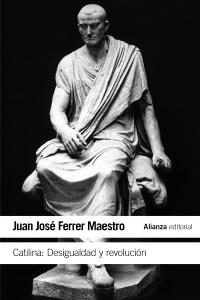 CATILINA: DESIGUALDAD Y REVOLUCIÓN - Juan José Ferrer Maestro